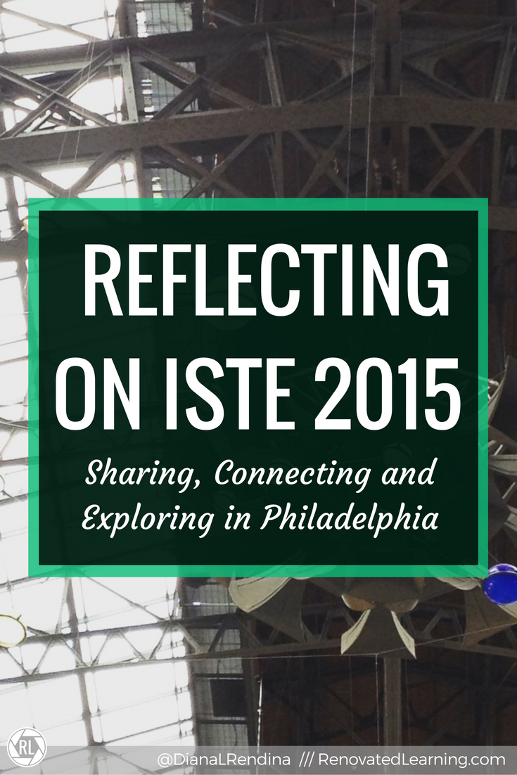 Reflecting on ISTE 2015   RenovatedLearning   ISTE 2015 in Philadelphia was an amazing experience for me. In this post, I talk about sharing, exploring, connecting and reflecting at the conference.