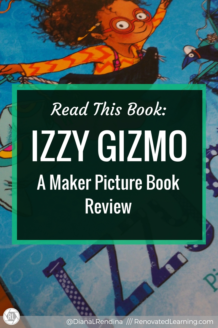 Read this Book: Izzy Gizmo - This delightful new picture book definitely has a place in makerspaces. It portrays a young girl of color who loves science, experiences setbacks and develops empathy for others.